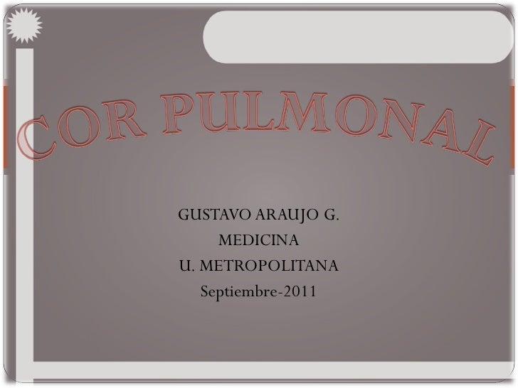 GUSTAVO ARAUJO G. MEDICINA U. METROPOLITANA Septiembre-2011