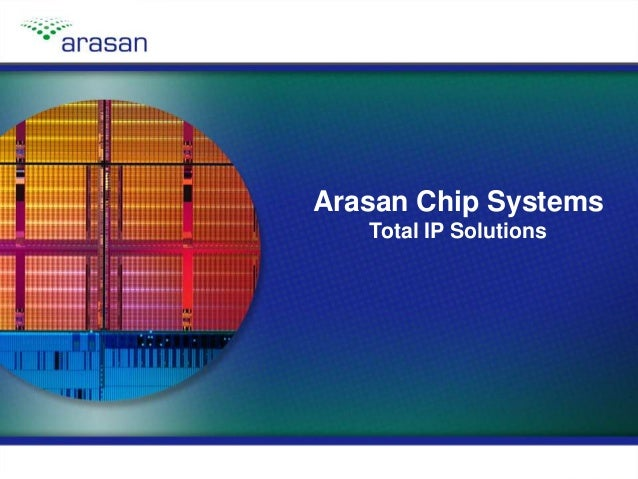 Copyright © 2013, Arasan Chip Systems, Inc.Slide 1 Arasan Chip Systems Total IP Solutions