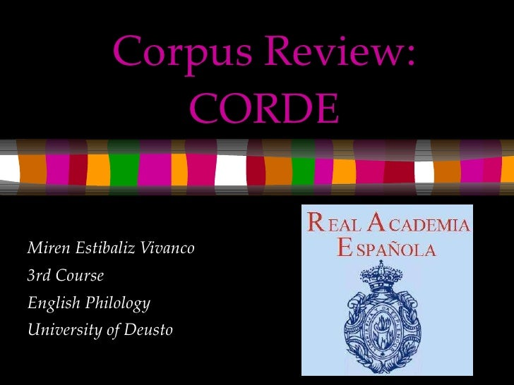 Corpus Review: CORDE Miren Estibaliz Vivanco 3rd Course  English Philology University of Deusto