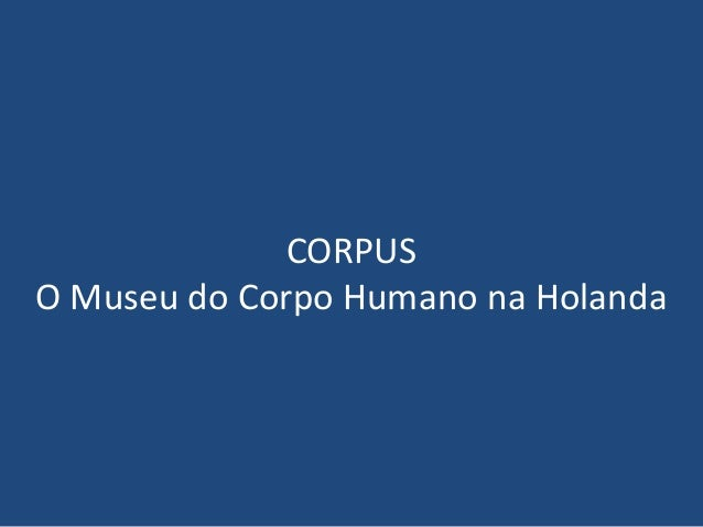 CORPUS O Museu do Corpo Humano na Holanda