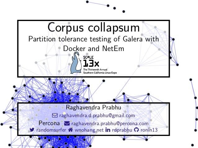 Corpus collapsum Partition tolerance testing of Galera with Docker and NetEm Raghavendra Prabhu  raghavendra.d.prabhu@gma...