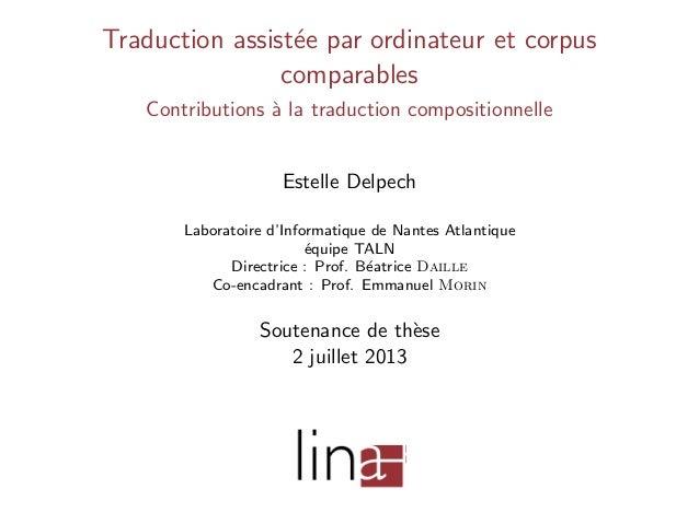Traduction assist´e par ordinateur et corpus e comparables Contributions ` la traduction compositionnelle a  Estelle Delpe...