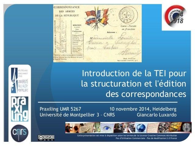 Introduction de la TEI pour la structuration et l'édition des correspondances 10 novembre 2014, Heidelberg Giancarlo Luxar...