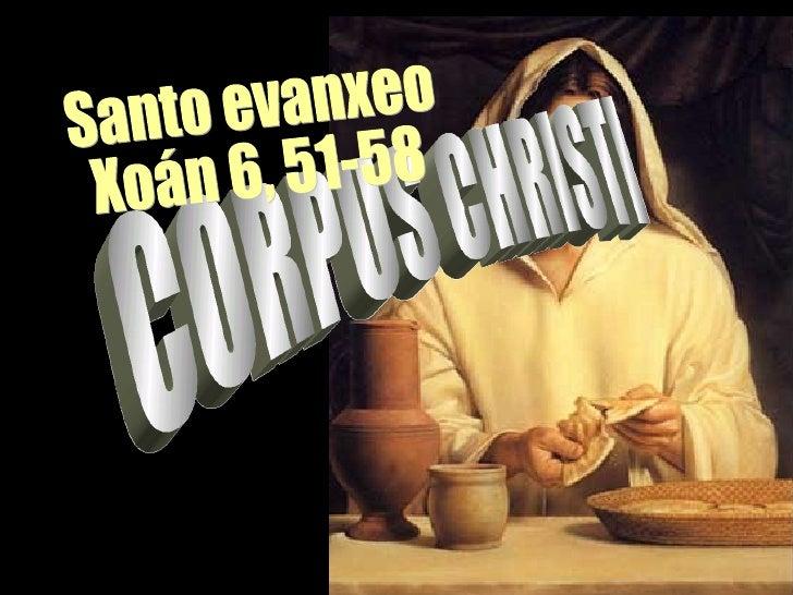 CORPUS CHRISTI Santo evanxeo Xoán 6, 51-58