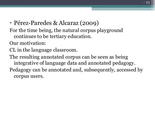 11  • Pérez-Paredes & Alcaraz (2009) For the time being, the natural corpus playground continues to be tertiary education...