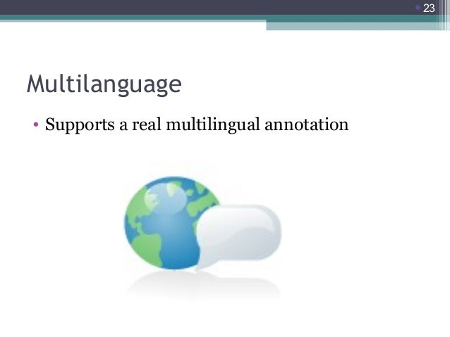 23  Multilanguage • Supports a real multilingual annotation