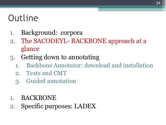 24  Outline 1. Background: corpora 2. The SACODEYL- BACKBONE approach at a glance 3. Getting down to annotating 1. 2. 3. ...