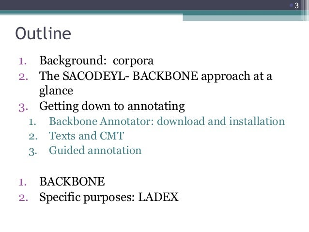 3  Outline 1. Background: corpora 2. The SACODEYL- BACKBONE approach at a glance 3. Getting down to annotating 1. 2. 3.  ...