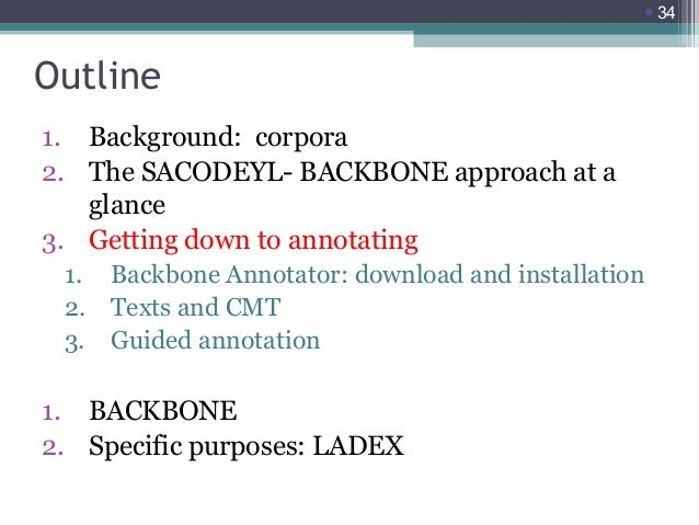 34  Outline 1. Background: corpora 2. The SACODEYL- BACKBONE approach at a glance 3. Getting down to annotating 1. 2. 3. ...