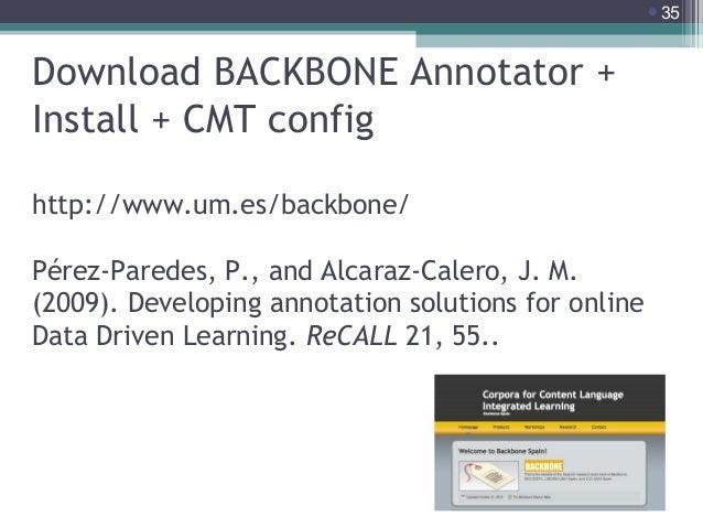35  Download BACKBONE Annotator + Install + CMT config http://www.um.es/backbone/ Pérez-Paredes, P., and Alcaraz-Calero, ...