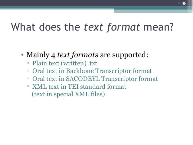 38  What does the text format mean? • Mainly 4 text formats are supported: ▫ ▫ ▫ ▫  Plain text (written) .txt Oral text i...
