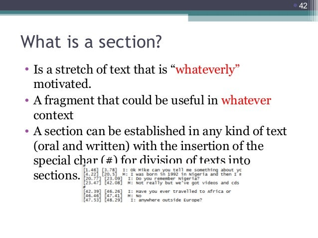 """42  What is a section? • Is a stretch of text that is """"whateverly"""" motivated. • A fragment that could be useful in whatev..."""