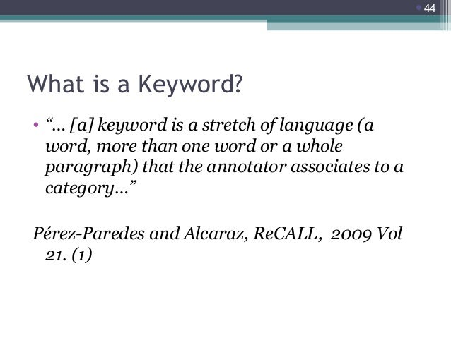 """44  What is a Keyword? • """"… [a] keyword is a stretch of language (a word, more than one word or a whole paragraph) that t..."""