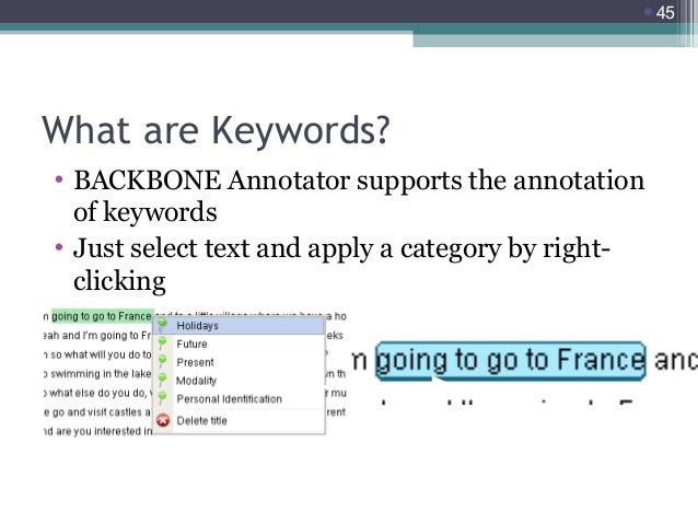 45  What are Keywords? • BACKBONE Annotator supports the annotation of keywords • Just select text and apply a category b...