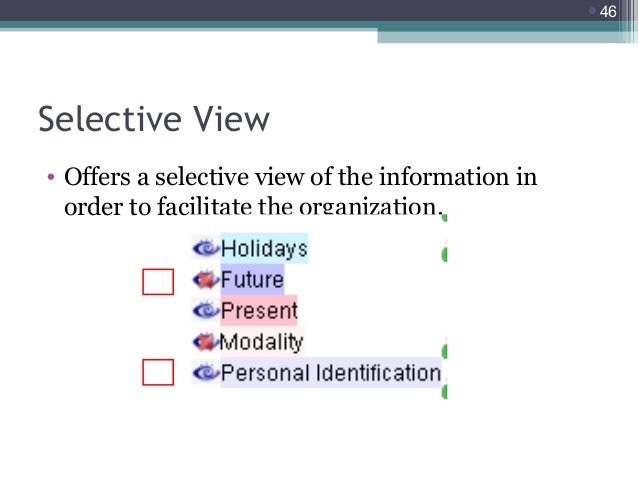 46  Selective View • Offers a selective view of the information in order to facilitate the organization.