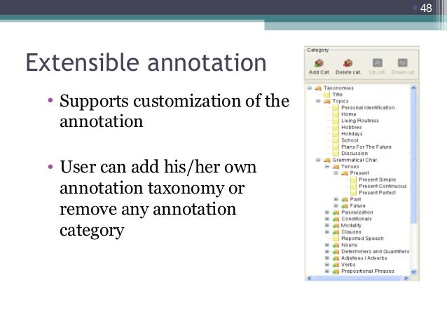48  Extensible annotation • Supports customization of the annotation • User can add his/her own annotation taxonomy or re...