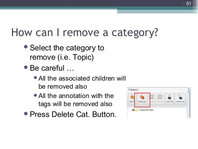 51  How can I remove a category?  Select  the category to remove (i.e. Topic)  Be careful … All  the associated childr...