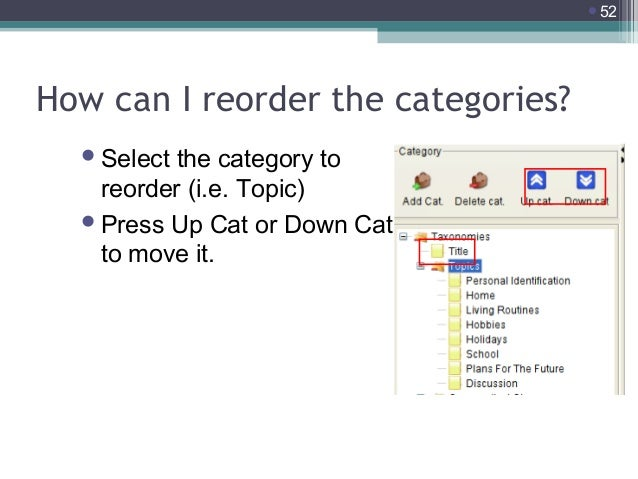 52  How can I reorder the categories?  Select  the category to reorder (i.e. Topic)  Press Up Cat or Down Cat. to move ...