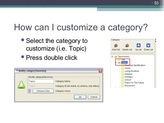 53  How can I customize a category?  Select  the category to customize (i.e. Topic)  Press double click