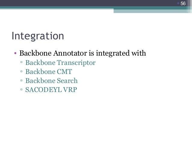 56  Integration • Backbone Annotator is integrated with ▫ ▫ ▫ ▫  Backbone Transcriptor Backbone CMT Backbone Search SACOD...