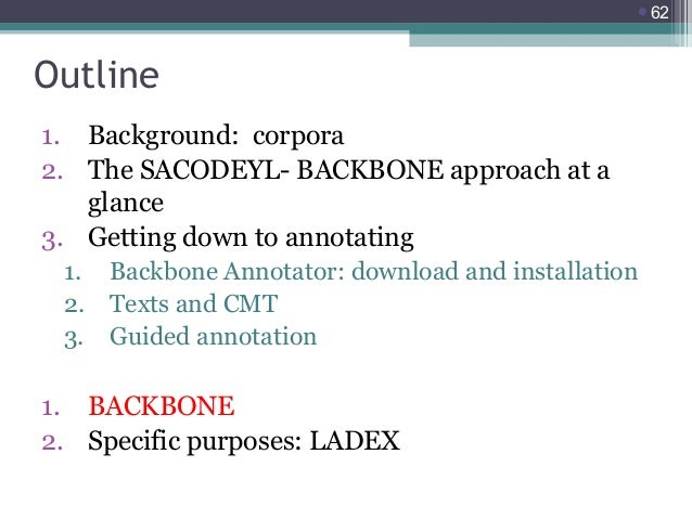 62  Outline 1. Background: corpora 2. The SACODEYL- BACKBONE approach at a glance 3. Getting down to annotating 1. 2. 3. ...
