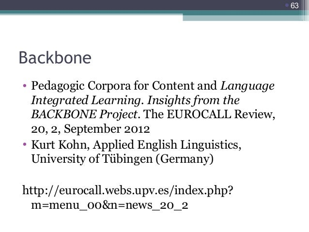 63  Backbone • Pedagogic Corpora for Content and Language Integrated Learning. Insights from the BACKBONE Project. The EU...