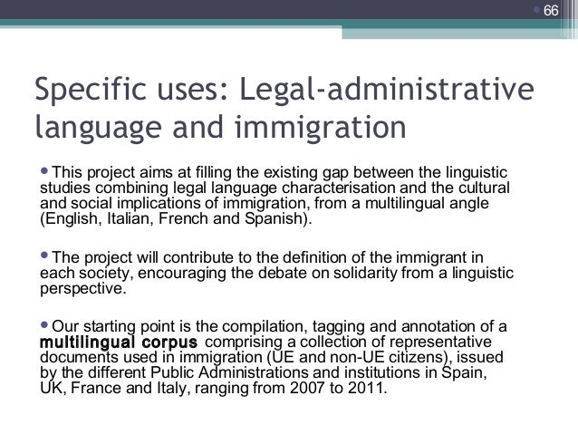 66  Specific uses: Legal-administrative language and immigration This  project aims at filling the existing gap between ...