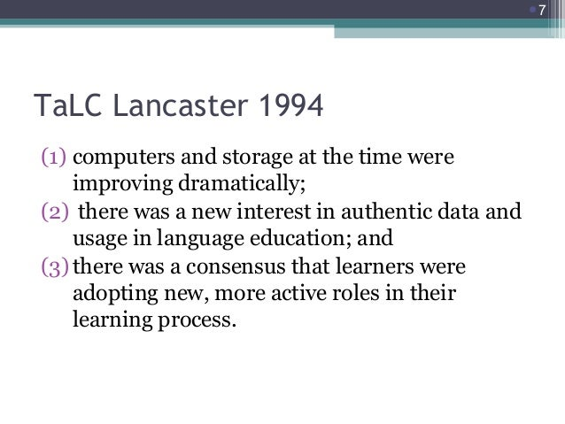 7  TaLC Lancaster 1994 (1) computers and storage at the time were improving dramatically; (2) there was a new interest in...