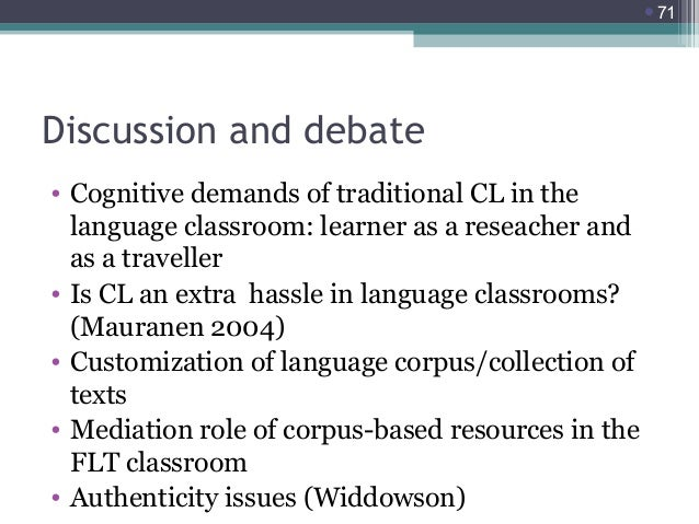 71  Discussion and debate • Cognitive demands of traditional CL in the language classroom: learner as a reseacher and as ...