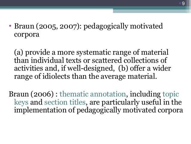 9  • Braun (2005, 2007): pedagogically motivated corpora (a) provide a more systematic range of material than individual ...
