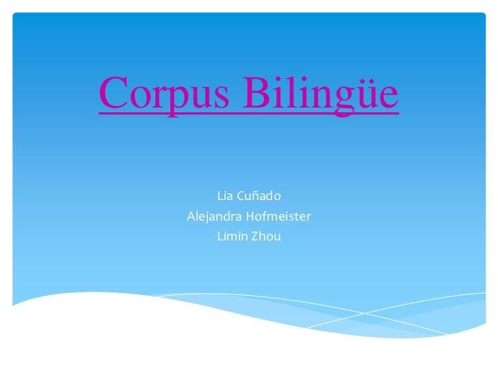 Corpus Bilingüe<br />LiaCuñado<br />Alejandra Hofmeister<br />Limin Zhou<br />