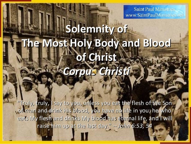 "Solemnity of The Most Holy Body and Blood           of Christ        Corpus Christi""Truly, truly, I say to you, unless you..."