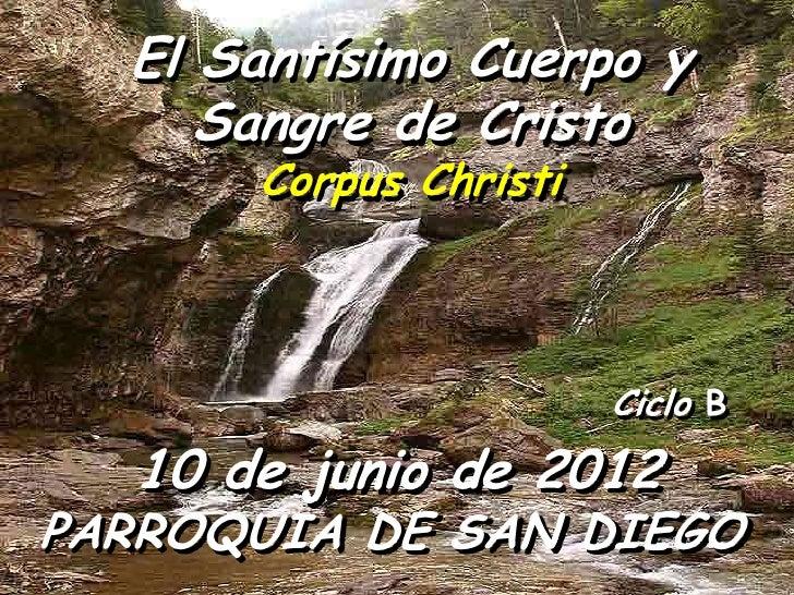 El Santísimo Cuerpo y     Sangre de Cristo      Corpus Christi                       Ciclo B  10 de junio de 2012PARROQUIA...