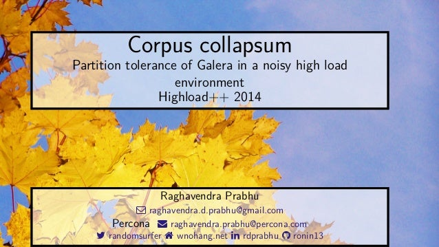Corpus collapsum  Partition tolerance of Galera in a noisy high load  environment  Highload++ 2014  Raghavendra Prabhu   ...