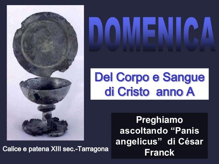 """DOMENICA<br />Del Corpo e Sangue di Cristo  anno A<br />Preghiamo ascoltando """"Panis angelicus""""  di César Franck<br />Calic..."""