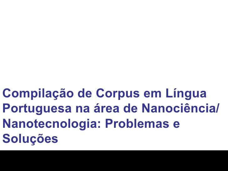 Compilação de Corpus em Língua Portuguesa na área de Nanociência/Nanotecnologia: Problemas e Soluções