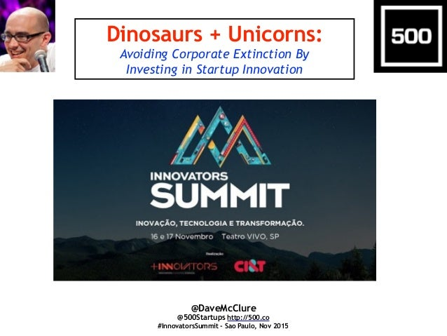 Dinosaurs + Unicorns: Avoiding Corporate Extinction By Investing in Startup Innovation @DaveMcClure @500Startups http://50...