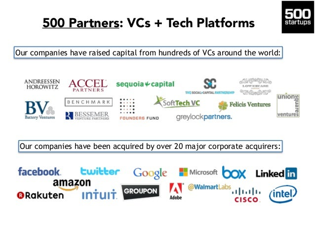 500 Partners: VCs + Tech Platforms Our companies have raised capital from hundreds of VCs around the world: Our companies ...