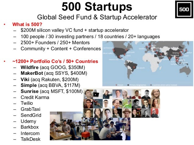 • What is 500? – $200M silicon valley VC fund + startup accelerator – 100 people / 30 investing partners / 18 countries / ...