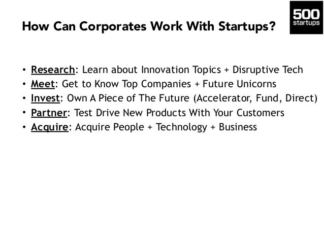 How Can Corporates Work With Startups? • Research: Learn about Innovation Topics + Disruptive Tech • Meet: Get to Know Top...