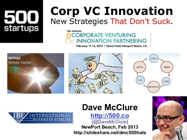 Corp VC InnovationNew Strategies That Don't Suck.        Dave McClure            http://500.co               (@DaveMcClure...
