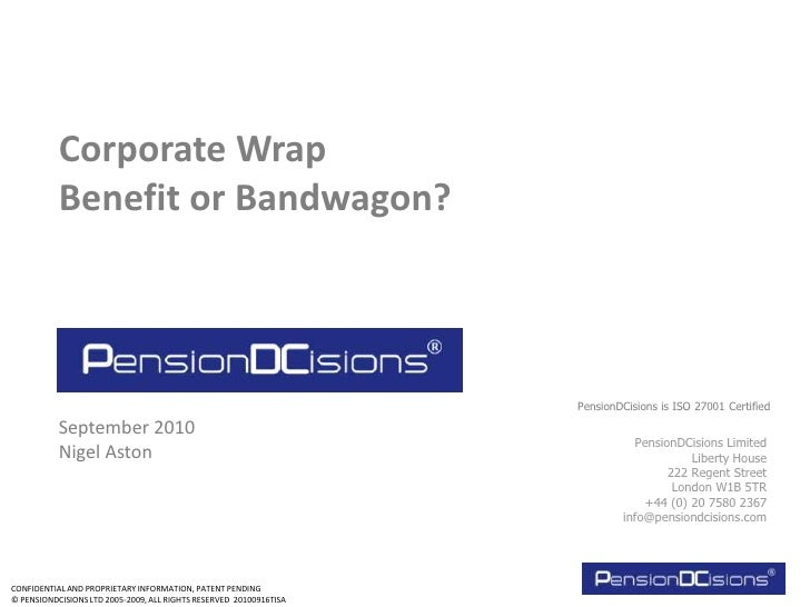 Corporate Wrap<br />Benefit or Bandwagon?<br />PensionDCisions is ISO 27001 Certified<br />September 2010<br />Nigel Aston...