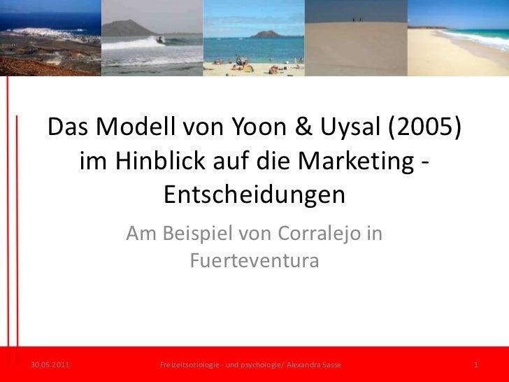 Das Modell von Yoon & Uysal (2005) imHinblick auf die Marketing -Entscheidungen<br />Am Beispiel von Corralejo in Fuerteve...