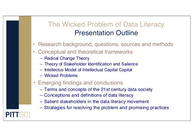 The Wicked Problem of Data Literacy Presentation Outline • Research background, questions, sources and methods • Conceptua...