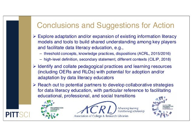 Conclusions and Suggestions for Action Ø Explore adaptation and/or expansion of existing information literacy models and t...