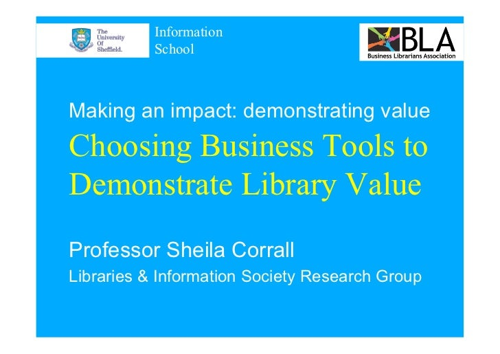 Information           SchoolMaking an impact: demonstrating valueChoosing Business Tools toDemonstrate Library ValueProfes...
