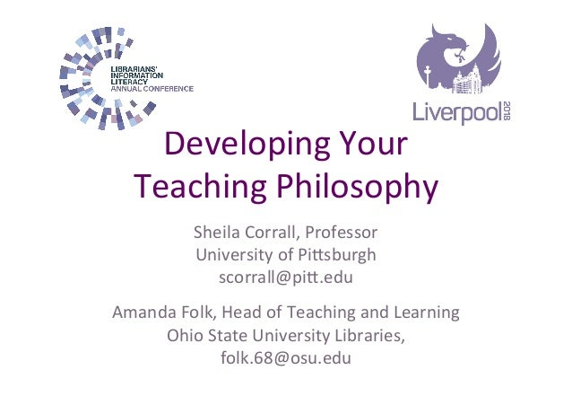 Developing	Your	 Teaching	Philosophy	 Sheila	Corrall,	Professor	 University	of	Pi;sburgh	 scorrall@pi;.edu	 Amanda	Folk,	H...
