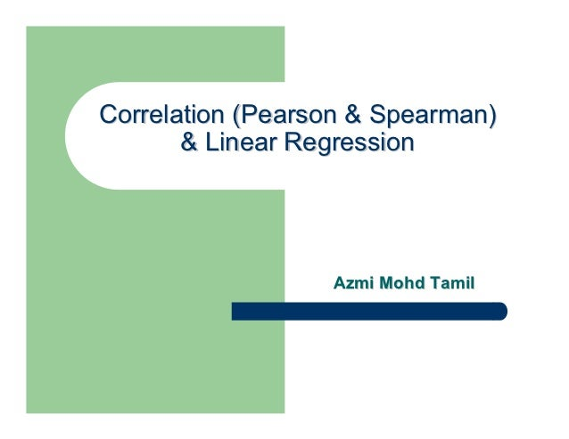 Correlation (Pearson & Spearman)       & Linear Regression                  Azmi Mohd Tamil