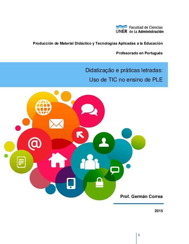 1 Producción de Material Didáctico y Tecnologías Aplicadas a la Educación Profesorado en Portugués Didatização e práticas ...