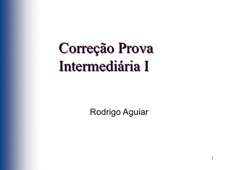 Correção Prova Intermediária I Rodrigo Aguiar